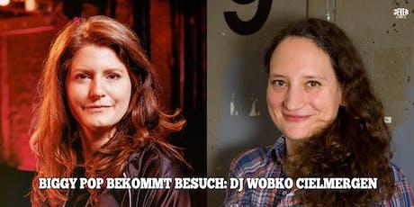 DJ BIGGY POP BEKOMMT BESUCH: DJ WOBKO CIELMERGEN Tickets