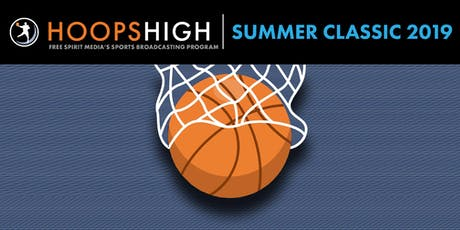 Free Spirit Media's Hoops HIGH Summer Classics 2019 tickets
