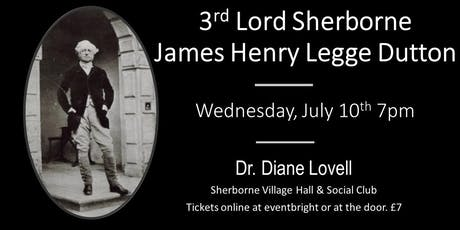 Life of 3rd Lord Sherborne, James Henry Legge Dutton.  With Dr Diane Lovell tickets