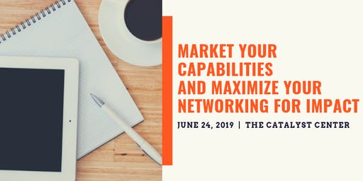 Market Your Capabilities and Maximize Your Networking for Impact