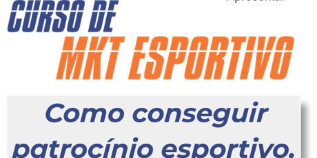 Curso Mkt Esportivo - Como captar patrocínio esportivo. ingressos