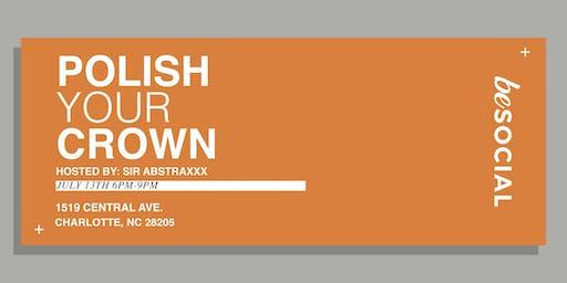 Polish Your Crown w/ Sir Abstraxxx