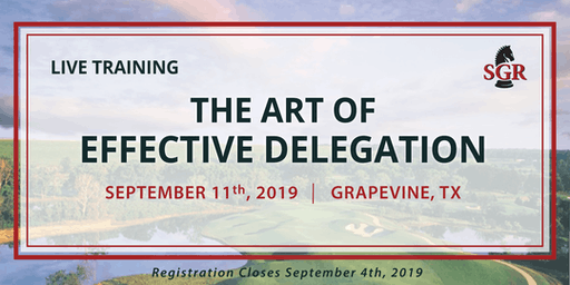 The Art of Effective Delegation - Live Training - Grapevine, TX
