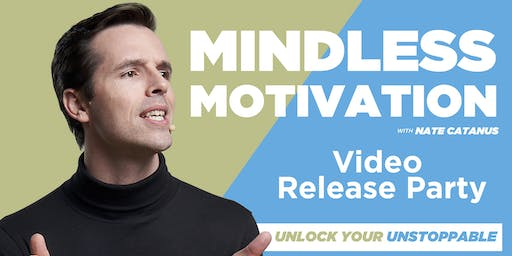 Mindless Motivation Video Release Party with Nate Catanus