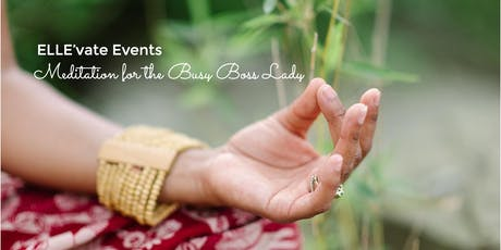 Meditation Workshop for the Busy Boss Lady tickets