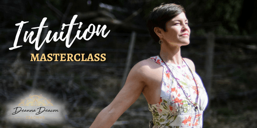 Intuition Masterclass with Deanna Deacon