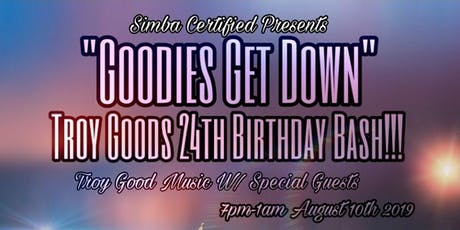 """SIMBA CERTIFIED PRESENTS: """"GOODIES GET DOWN"""" Troy Good's 24th Birthday Bash tickets"""