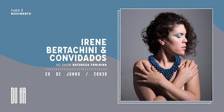 DO AR apresenta Irene Bertachini ingressos