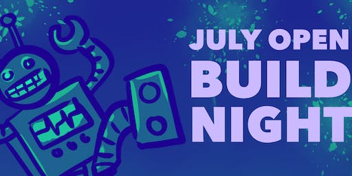 Open Build Night - Our Monthly Open House for July 2019