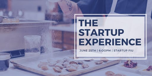 "StartUP FIU Food Speaker Series:""The StartUP Experience"""