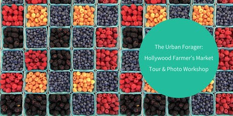 The Urban Forager: Hollywood Farmers Market Tour & Photography Workshop tickets
