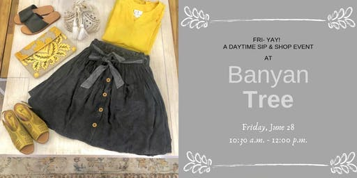 Fri-YAY! Sip & Shop at Banyan Tree