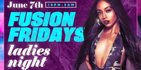 "FUSION FRIDAYS "" (Ladies Night & Live Performances) - The #1 Friday Night Party in the City""   tickets"