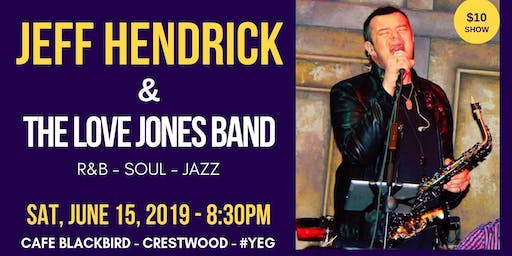 Cafe Blackbird Presents: Jeff Hendrick & The Love Jones Band