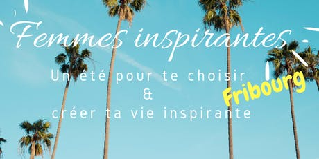Femmes inspirantes - Un été pour te choisir et créer ta vie inspirante - Fribourg  tickets