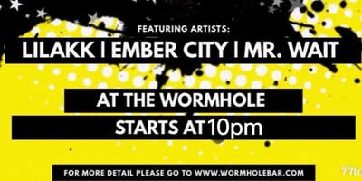 LILAKK/MR WAIT/EMBER CITY @ The Wormhole