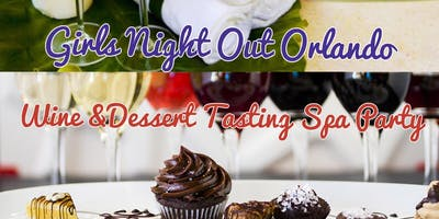 Girls Night Out Orlando's  Wine.Dessert and Spa Party!