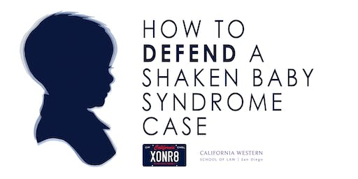 How to Defend a Shaken Baby Syndrome Case