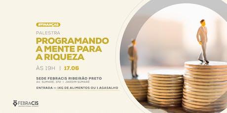 [RIBEIRÃO PRETO/SP] Programando a Mente para a Riqueza 17/06 ingressos