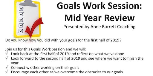 7-3-19 Goals Work Session: Mid Year Review