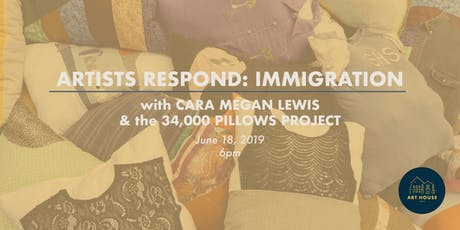 Artists Respond: Immigration. With Cara Lewis & the 34,000 Pillows Project tickets
