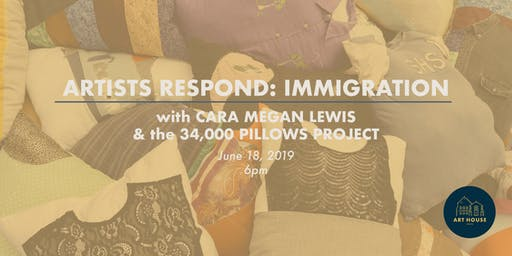 Artists Respond: Immigration. With Cara Lewis & the 34,000 Pillows Project