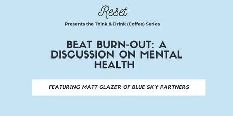 Think & Drink (Coffee): Beat Burn-Out - A Discussion on Mental Health & Hustle Culture tickets