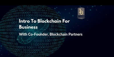 Intro To Blockchain For Business With Co-Founder Blockchain Partners, Free Event