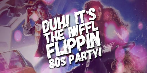 Duh! It's The IWFFL Flippin' 80's Party!