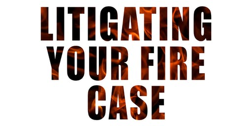 Litigating Your Fire Case