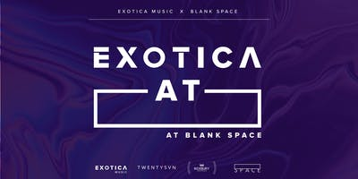 Exotica at Blank Space