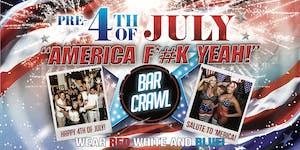 "Pre-4th Of July ""America, F*#K YEAH!"" Bar Crawl -..."