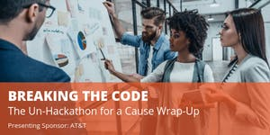 Breaking the Code: The Un-Hackathon for a Cause Wrap-Up