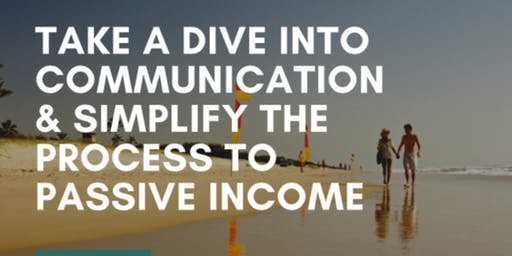 Dive into communication & Simplify the process to passive income
