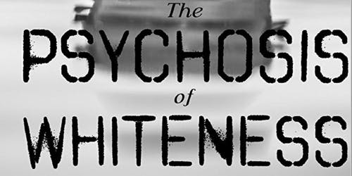 Screening  and Q&A with Director of Psychosis of Whiteness
