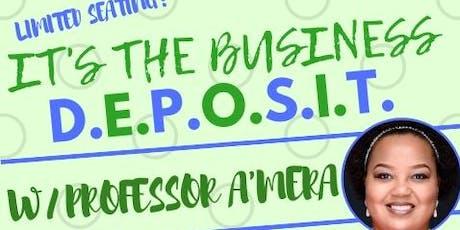 It's the Business D.E.P.O.S.I.T. w/Professor A'Mera Frieman tickets