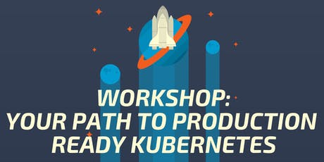 Workshop: Your Path to Production Ready Kubernetes  tickets