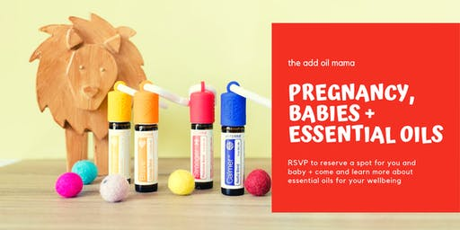 Pregnancy, Babies + Essential Oils