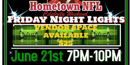 Copy of Hometown NFL/Celebrity Weekend 2019 - FRIDAY NIGHT LIGHTS' VENDORS tickets