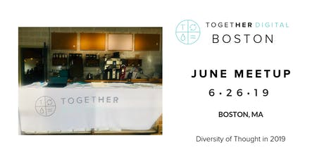 Together Digital Boston June Meetup: Diversity of Thought in 2019 tickets