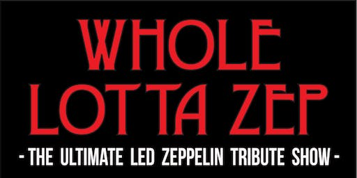 Led Zeppelin 50th Anniversary Show with Whole Lotta Zep 2ND SHOW