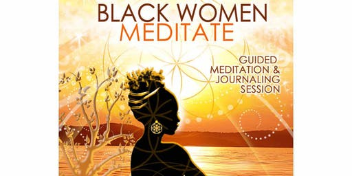 Black Women Meditate- A Guided Meditation and Journaling Session