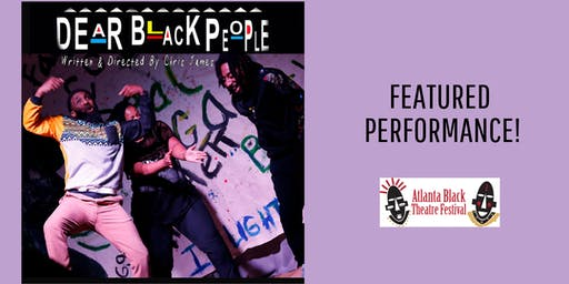 Atlanta Black Theatre Festival - Dear Black People