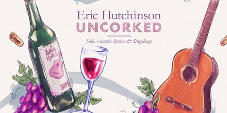 Eric Hutchinson Uncorked: Solo Acoustic Songs & Singalongs tickets