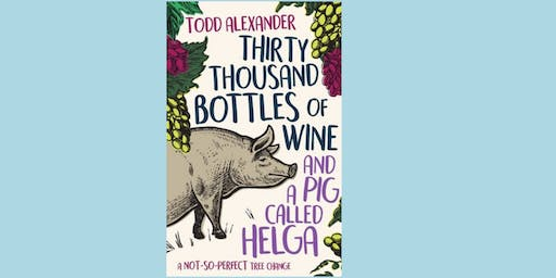 Warragul Library - Todd Alexander '30,000 Bottles of Wine and a Pig named Helga'