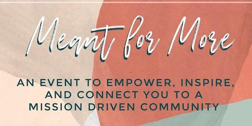 Meant for More-Empower, Inspire, And Connect  to a Mission Driven Community