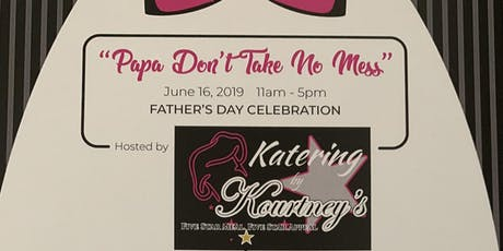 """Papa Don't Take No Mess"" Fathers Day Celebration  tickets"