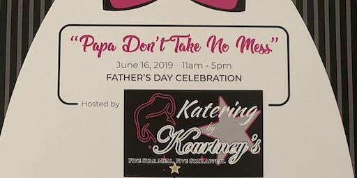 """""""Papa Don't Take No Mess"""" Fathers Day Celebration"""