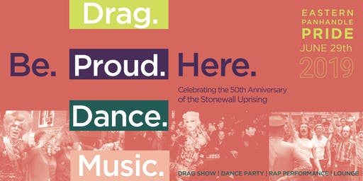 Be PROUD. Eastern Panhandle Pride Drag Show and Dance Party