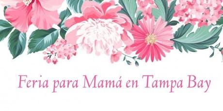 Feria para Mamá en Tampa Bay entradas